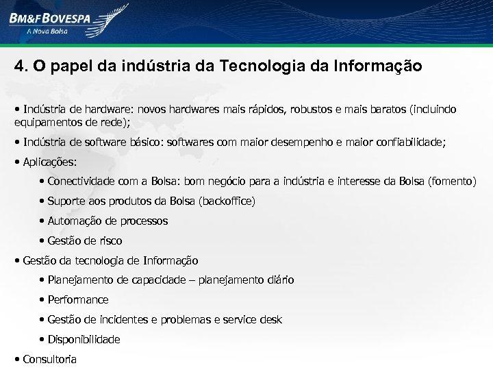 4. O papel da indústria da Tecnologia da Informação • Indústria de hardware: novos