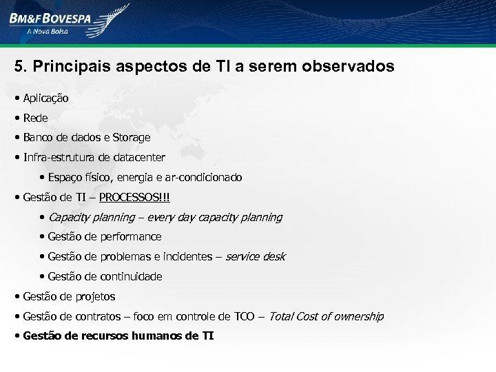 5. Principais aspectos de TI a serem observados • Aplicação • Rede • Banco