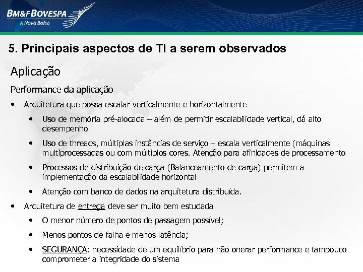 5. Principais aspectos de TI a serem observados Aplicação Performance da aplicação • Arquitetura