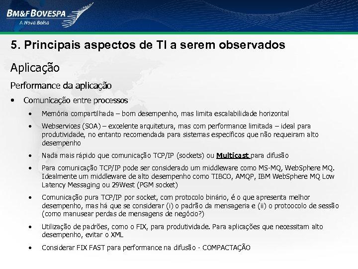 5. Principais aspectos de TI a serem observados Aplicação Performance da aplicação • Comunicação