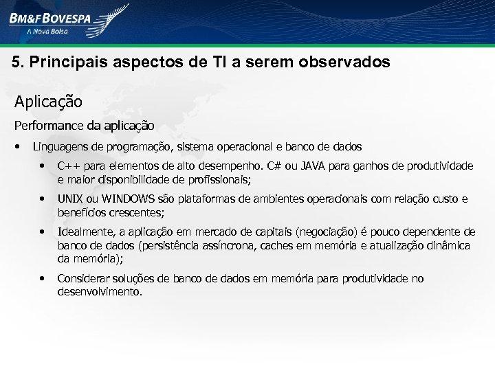 5. Principais aspectos de TI a serem observados Aplicação Performance da aplicação • Linguagens