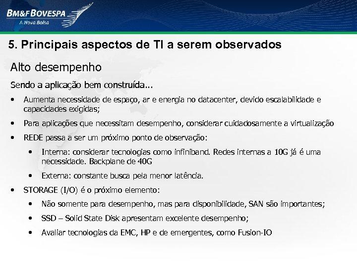 5. Principais aspectos de TI a serem observados Alto desempenho Sendo a aplicação bem