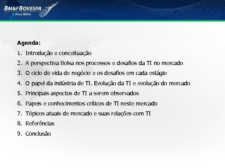 Agenda: 1. Introdução e conceituação 2. A perspectiva Bolsa nos processos e desafios da