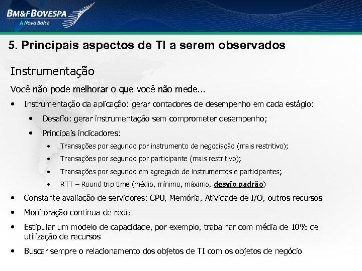5. Principais aspectos de TI a serem observados Instrumentação Você não pode melhorar o