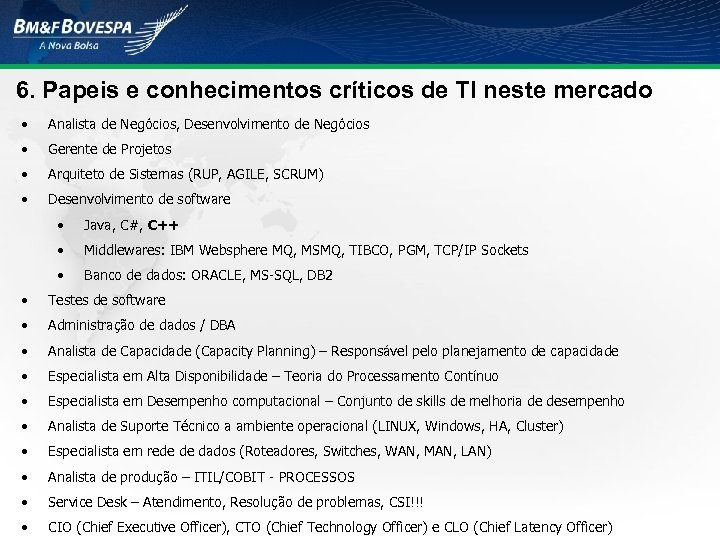 6. Papeis e conhecimentos críticos de TI neste mercado • Analista de Negócios, Desenvolvimento