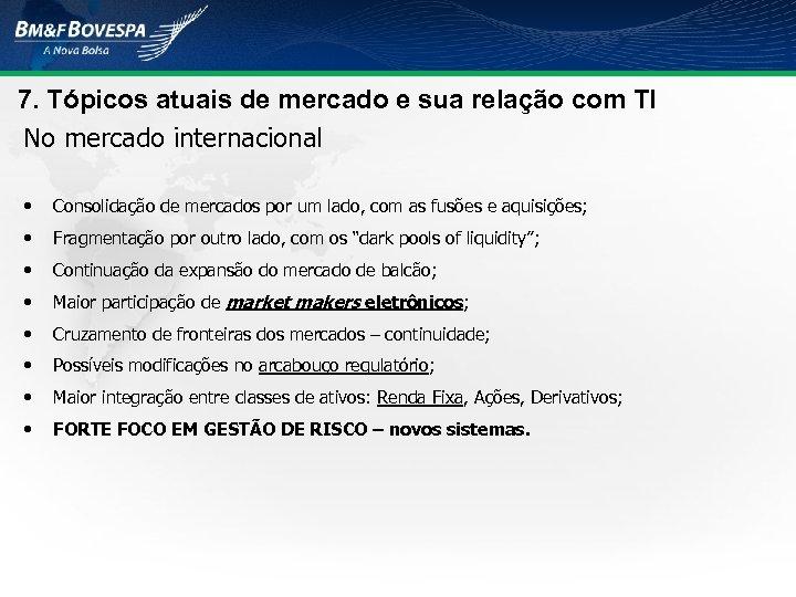 7. Tópicos atuais de mercado e sua relação com TI No mercado internacional •