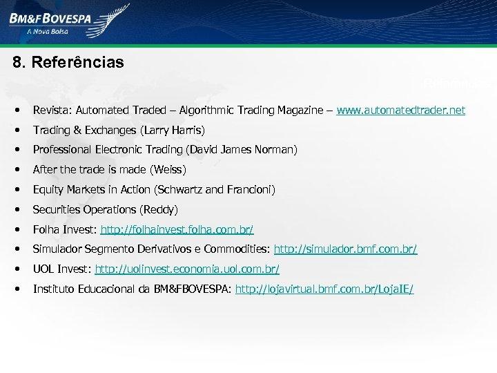 8. Referências • Revista: Automated Traded – Algorithmic Trading Magazine – www. automatedtrader. net