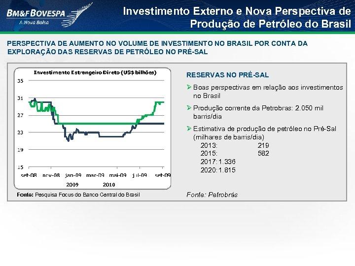 Investimento Externo e Nova Perspectiva de Produção de Petróleo do Brasil PERSPECTIVA DE AUMENTO