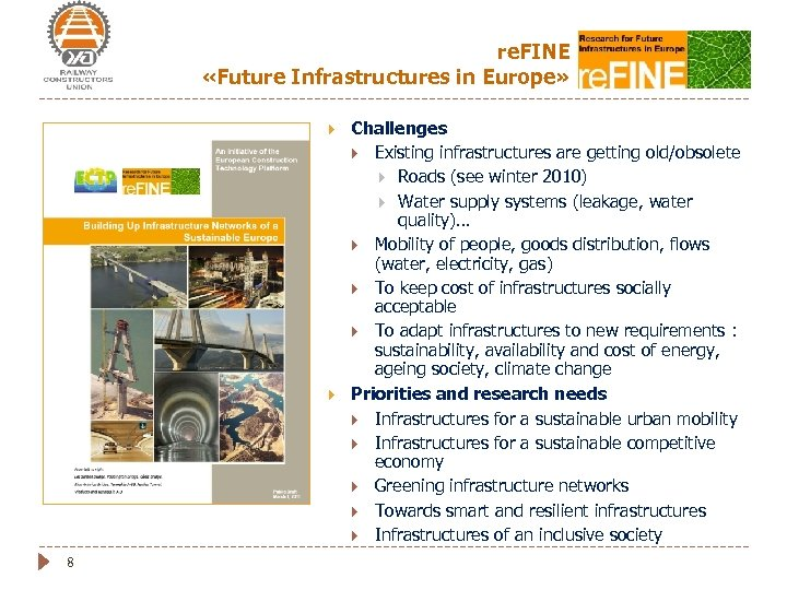 re. FINE «Future Infrastructures in Europe» 8 Challenges Existing infrastructures are getting old/obsolete Roads