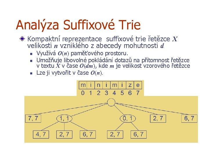 Analýza Suffixové Trie Kompaktní reprezentace suffixové trie řetězce X velikosti n vzniklého z abecedy