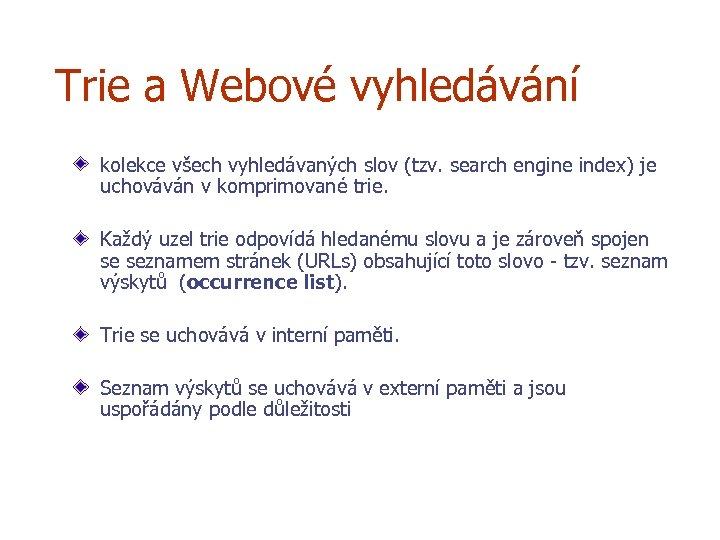 Trie a Webové vyhledávání kolekce všech vyhledávaných slov (tzv. search engine index) je uchováván