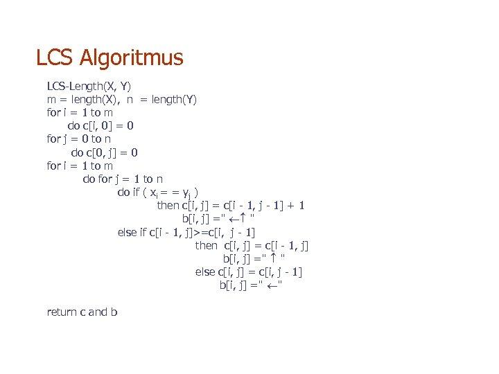 LCS Algoritmus LCS-Length(X, Y) m = length(X), n = length(Y) for i = 1