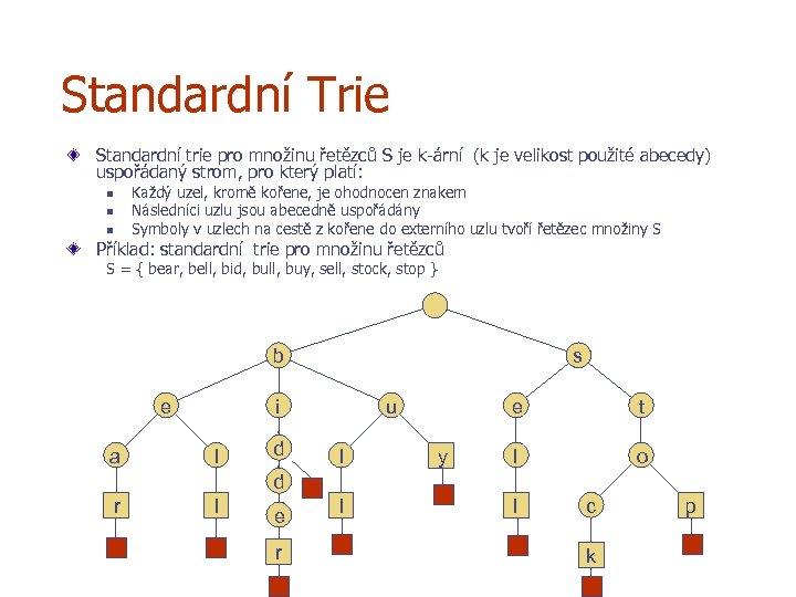 Standardní Trie Standardní trie pro množinu řetězců S je k-ární (k je velikost použité