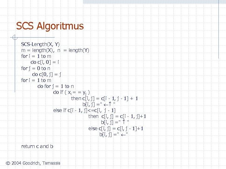 SCS Algoritmus SCS-Length(X, Y) m = length(X), n = length(Y) for i = 1