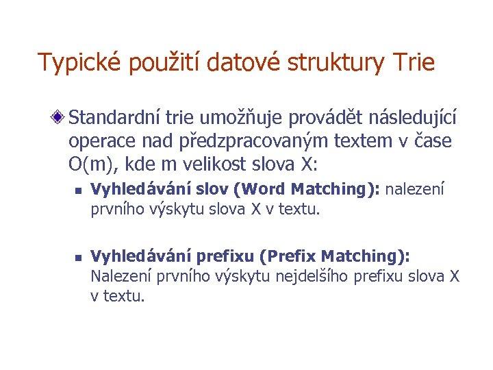 Typické použití datové struktury Trie Standardní trie umožňuje provádět následující operace nad předzpracovaným textem
