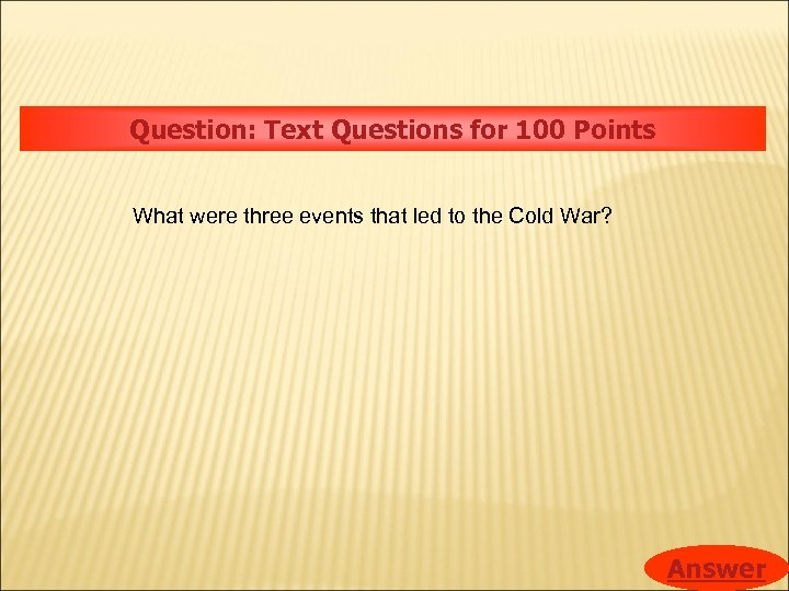 Question: Text Questions for 100 Points What were three events that led to the
