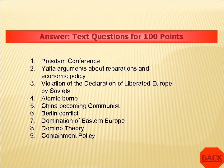 Answer: Text Questions for 100 Points 1. Potsdam Conference 2. Yalta arguments about reparations