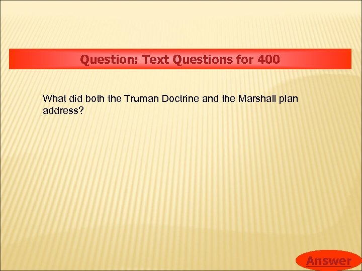 Question: Text Questions for 400 What did both the Truman Doctrine and the Marshall