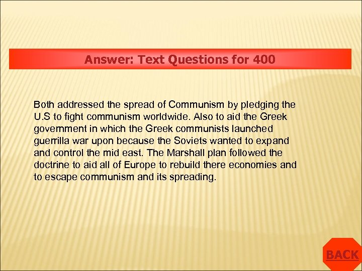 Answer: Text Questions for 400 Both addressed the spread of Communism by pledging the