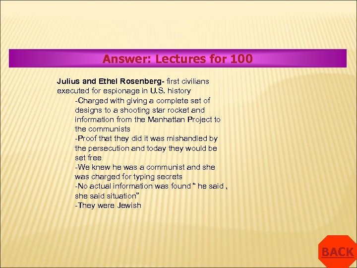 Answer: Lectures for 100 Julius and Ethel Rosenberg- first civilians executed for espionage in