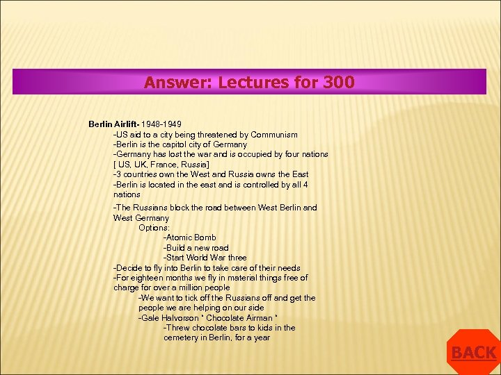 Answer: Lectures for 300 Berlin Airlift- 1948 -1949 -US aid to a city being