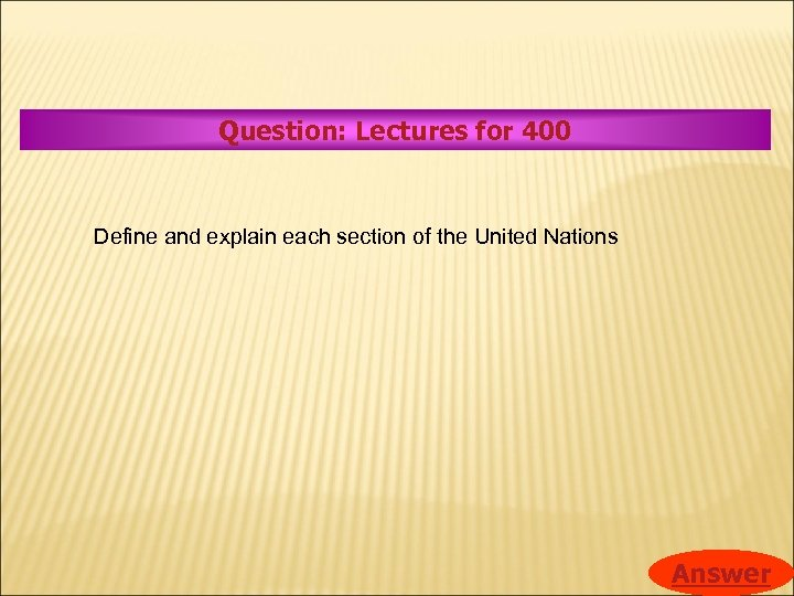 Question: Lectures for 400 Define and explain each section of the United Nations Answer