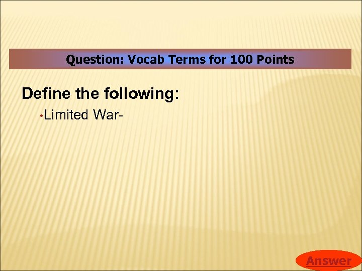 Question: Vocab Terms for 100 Points Define the following: • Limited War- Answer