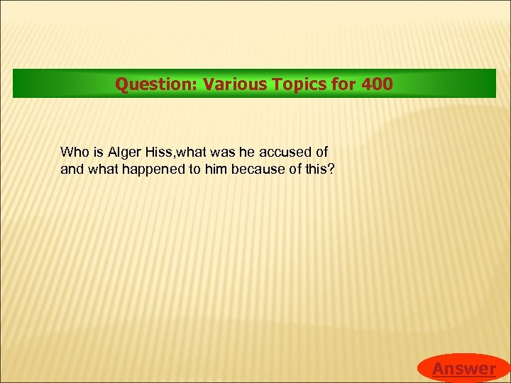 Question: Various Topics for 400 Who is Alger Hiss, what was he accused of