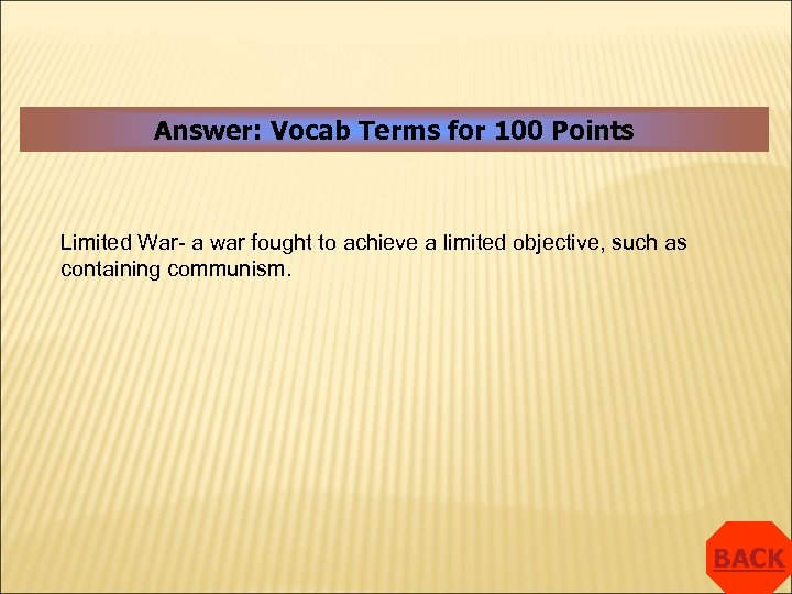 Answer: Vocab Terms for 100 Points Limited War- a war fought to achieve a