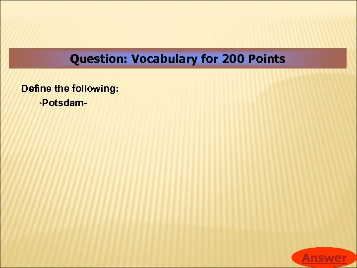 Question: Vocabulary for 200 Points Define the following: • Potsdam- Answer