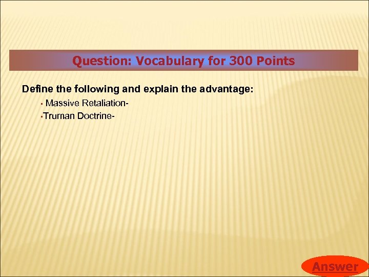 Question: Vocabulary for 300 Points Define the following and explain the advantage: Massive Retaliation