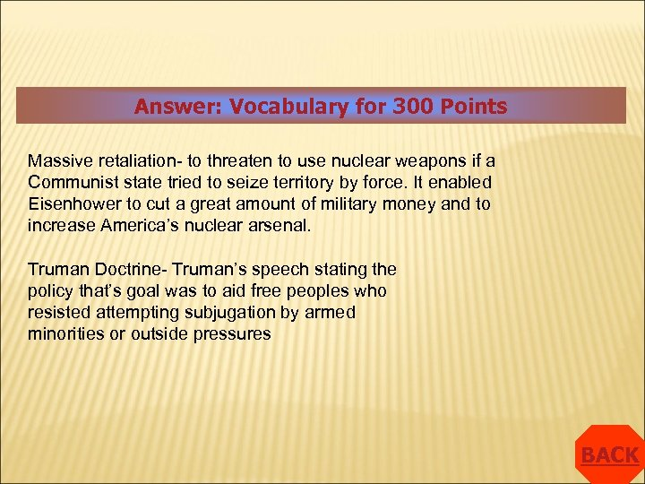 Answer: Vocabulary for 300 Points Massive retaliation- to threaten to use nuclear weapons if