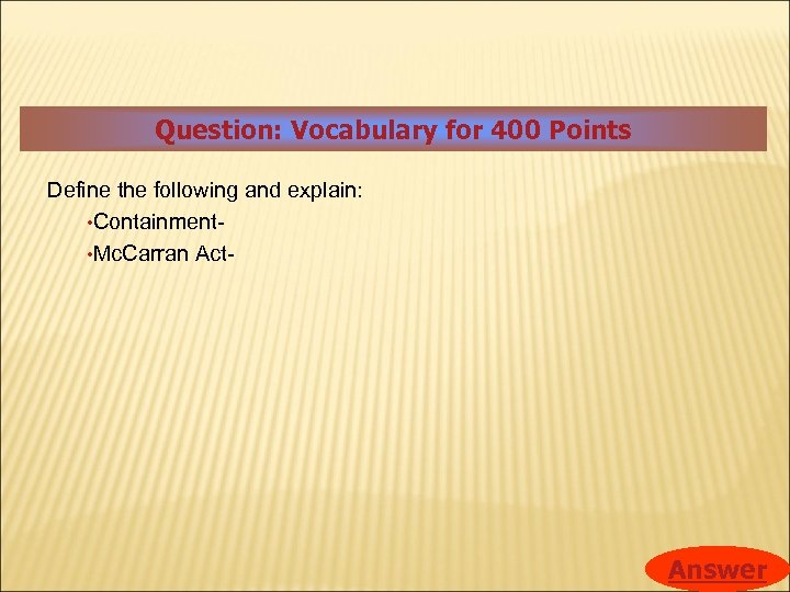 Question: Vocabulary for 400 Points Define the following and explain: • Containment • Mc.