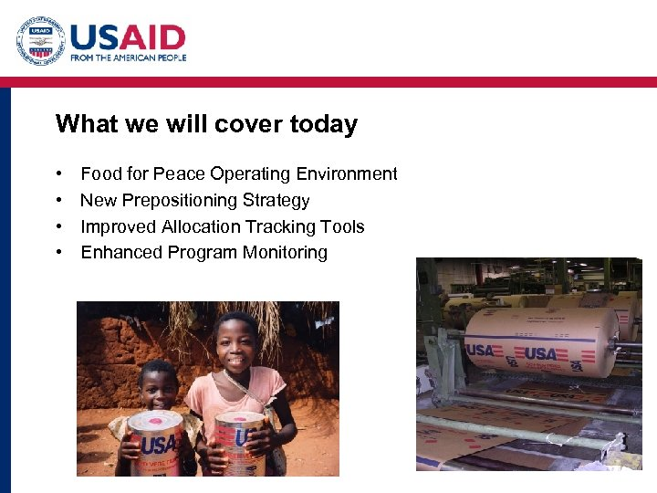 What we will cover today • • Food for Peace Operating Environment New Prepositioning