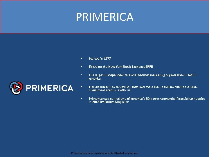 PRIMERICA • Started in 1977 • Listed on the New York Stock Exchange (PRI)