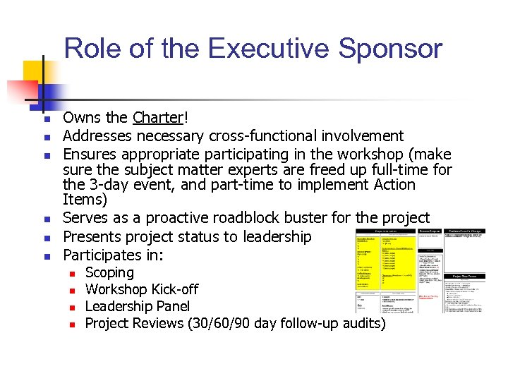 Role of the Executive Sponsor n n n Owns the Charter! Addresses necessary cross-functional