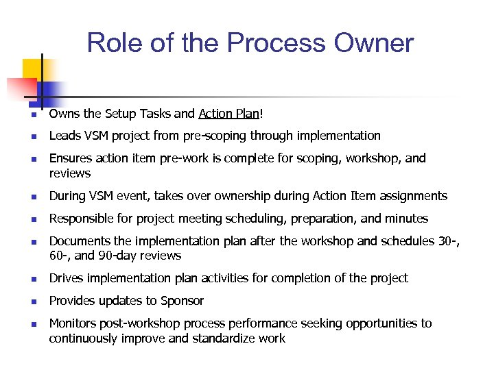 Role of the Process Owner n Owns the Setup Tasks and Action Plan! n