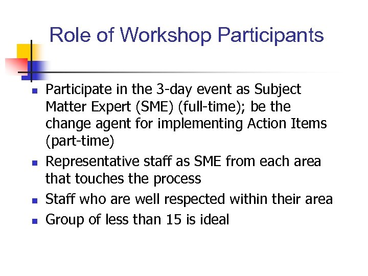 Role of Workshop Participants n n Participate in the 3 -day event as Subject