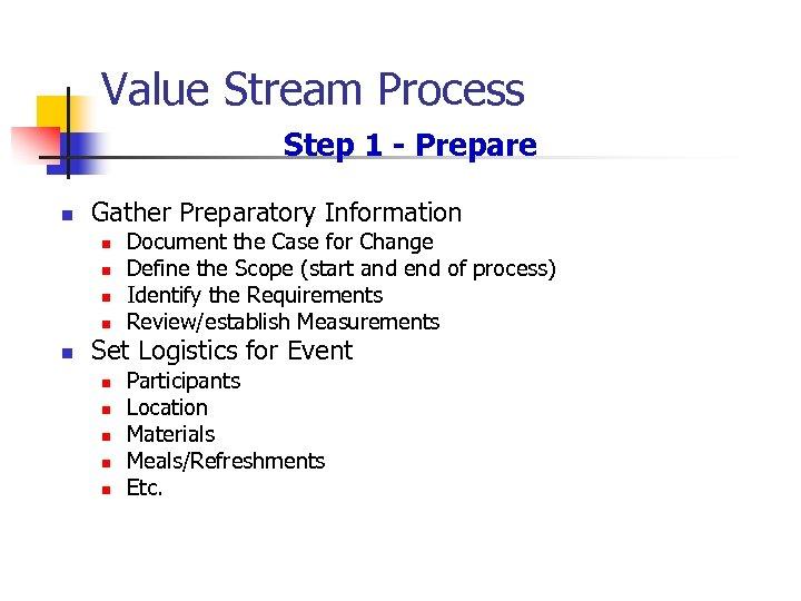 Value Stream Process Step 1 - Prepare n Gather Preparatory Information n n Document