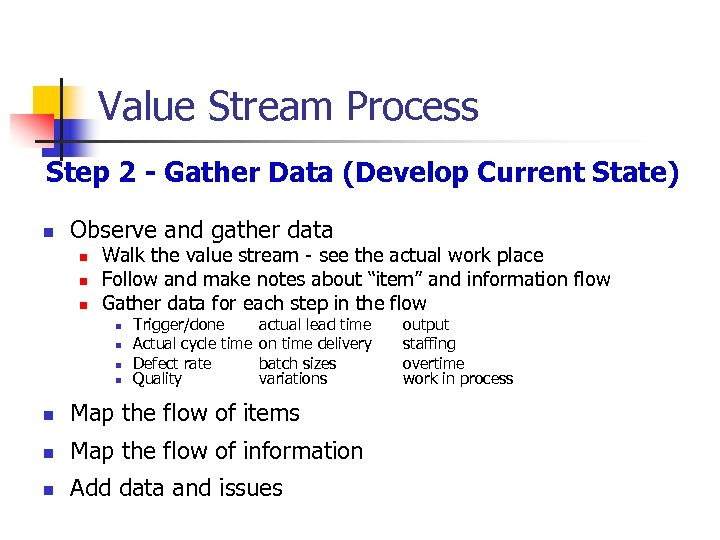 Value Stream Process Step 2 - Gather Data (Develop Current State) n Observe and