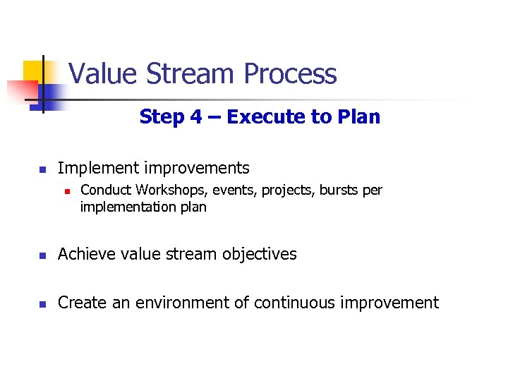 Value Stream Process Step 4 – Execute to Plan n Implement improvements n Conduct