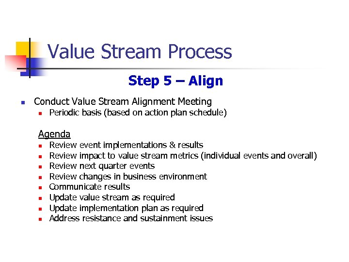 Value Stream Process Step 5 – Align n Conduct Value Stream Alignment Meeting n