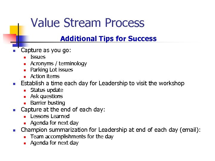 Value Stream Process Additional Tips for Success n Capture as you go: n n