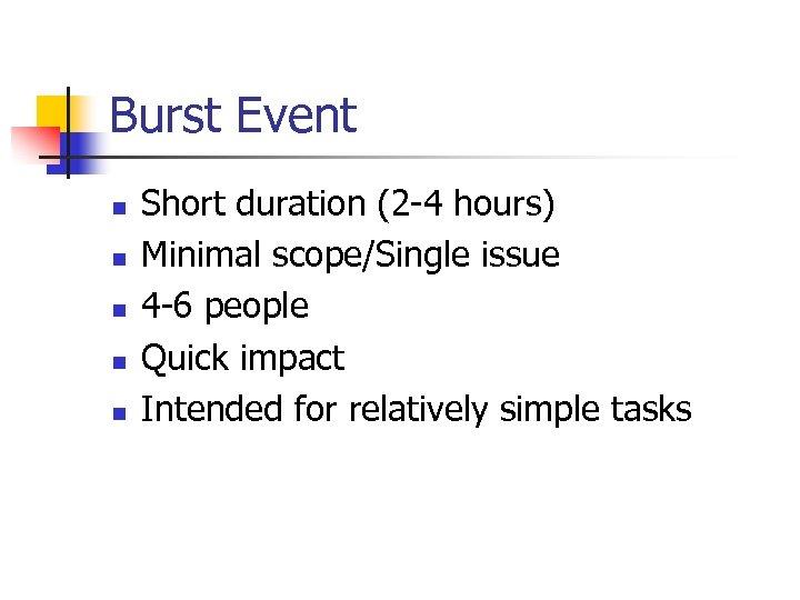 Burst Event n n n Short duration (2 -4 hours) Minimal scope/Single issue 4