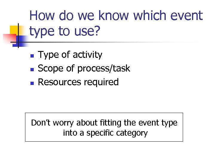 How do we know which event type to use? n n n Type of