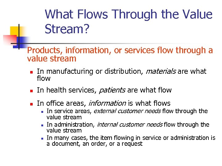 What Flows Through the Value Stream? Products, information, or services flow through a value