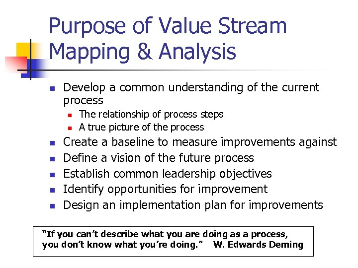 Purpose of Value Stream Mapping & Analysis n Develop a common understanding of the