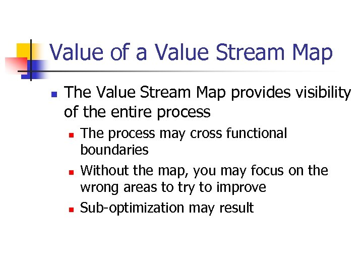 Value of a Value Stream Map n The Value Stream Map provides visibility of
