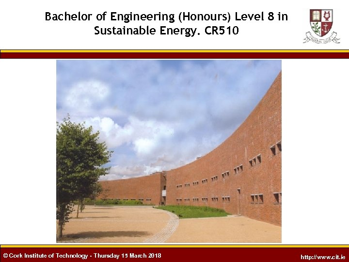 Bachelor of Engineering (Honours) Level 8 in Sustainable Energy. CR 510 © Cork Institute