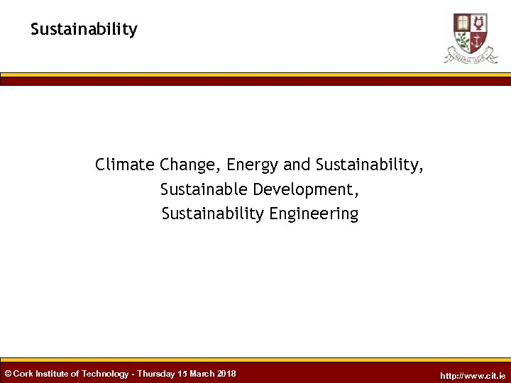 Sustainability Climate Change, Energy and Sustainability, Sustainable Development, Sustainability Engineering © Cork Institute of